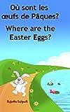 Livres pour enfants: Où sont les œufs de Pâques. Where are the Easter Eggs: Livre pour les enfants.histoires pour enfants.(Edition bilingue français anglais) ... livres pour les enfants t. 10)
