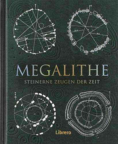 Megalithe: Steinerne Zeugen der Zeit