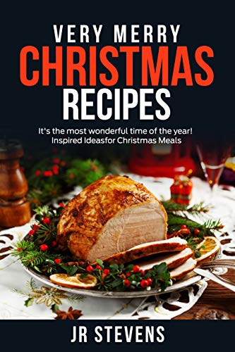 Very Merry Christmas Cookbook: Breakfasts, Beverages, Appetizers, Entrees and Dessert Recipes to Create a Day of Christmas Cheer
