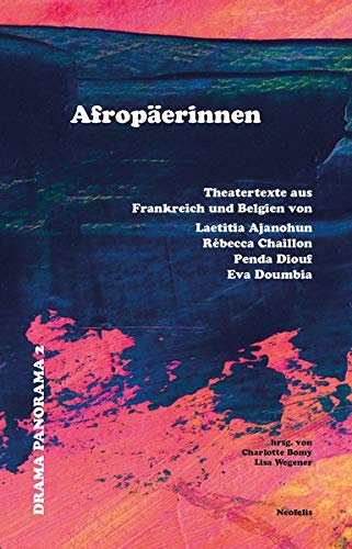 Afropäerinnen: Theatertexte aus Frankreich und Belgien von Laetitia Ajanohun, Rébecca Chaillon, Penda Diouf und Éva Doumbia (Drama Panorama)