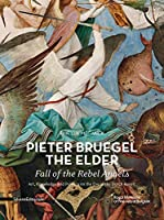 Pieter Bruegel the Elder - Fall of the Rebel Angels: Art, Knowledge and Politics on the Eve of the Dutch Revolt