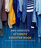Amy Herzog's Ultimate Sweater Book: The Essential Guide for Adventurous Knitters (English Edition)