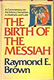 The Birth of the Messiah: A Commentary on the Infancy Narratives in Matthew and Luke