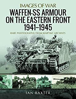 Waffen-SS Armour on the Eastern Front 19411945: Rare Photographs from Wartime Archives