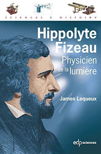 Hippolyte Fizeau Physicien de la Lumiere (SCIENC ET HISTO)