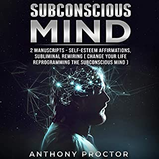 Subconscious Mind: 2 Manuscripts     Self-Esteem Affirmations, Subliminal Rewiring (Change Your Life Reprogramming the Subconscious Mind)              By:                                                                                                                                 Anthony Proctor                               Narrated by:                                                                                                                                 KC Wayman                      Length: 7 hrs and 8 mins     27 ratings     Overall 4.7