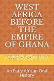 WEST AFRICA BEFORE THE EMPIRE OF GHANA: An Early African Oral History