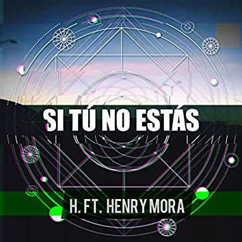 Si Tú No Estás (feat. Henry Mora)