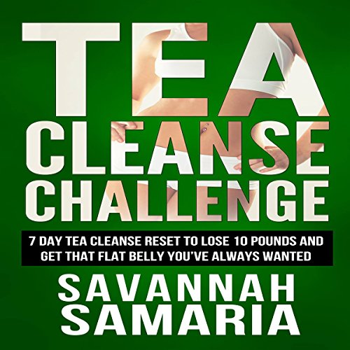 Tea Cleanse: Challenge: 7 Day Tea Cleanse Reset to Reset Your Metabolism, Lose Weight, and Live Healthier