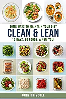Clean & Lean  Some ways to maintain your diet 15 Days 30 Foods a New You!