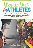 Vegan Diet For Athletes: Plant-based Diet Cookbook with over 90 High Protein Recipes and 30 Day Meal Plan for a Strong, Vital and Healthy Body