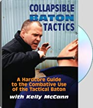 Collapsible Baton Tactics : A Hardcore Guide To The Combative Use Of The Tactical Baton