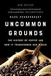 Image: Uncommon Grounds: The History of Coffee and How It Transformed Our World | Paperback – Illustrated: 480 pages | by Mark Pendergrast (Author). Publisher: Basic Books; New Edition (July 9, 2019)