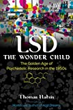 LSD — The Wonder Child: The Golden Age of Psychedelic Research in the 1950s