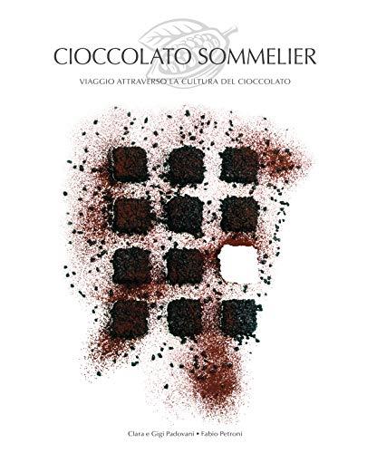 Cioccolato sommelier. Viaggio attraverso la cultura del cioccolato