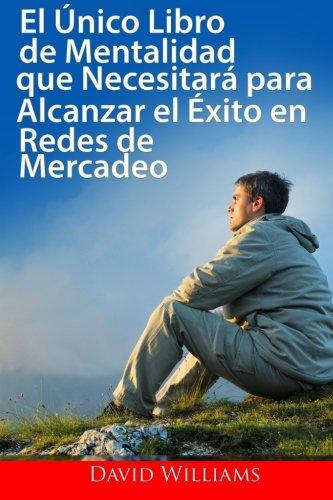 El único libro de Mentalización que necesitará para tener éxito: en las Redes de Mercadeo (Spanish Edition)