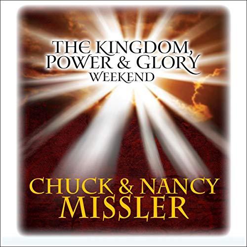 The Kingdom, Power, & Glory Weekend Audiobook By Chuck Missler, Nancy Missler cover art