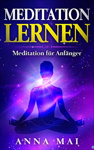 MEDITATION LERNEN: Meditation für Anfänger (Meditation, Vipassana, Shinkantaza, Tratak, Japa, Bodyscan)