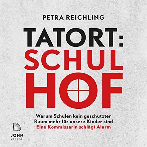 Page de couverture de Tatort Schulhof - Warum Schulen kein geschützter Raum mehr für unsere Kinder sind
