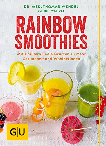 Rainbow-Smoothies: Mit Kräutern und Gewürzen zu mehr Gesundheit und Wohlbefinden (GU Diät&Gesundheit)