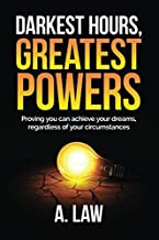 DARKEST HOURS, GREATEST POWERS: Proving you can achieve your dreams, regardless of your circumstances