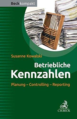Betriebliche Kennzahlen: Planung - Controlling - Reporting (Beck kompakt)