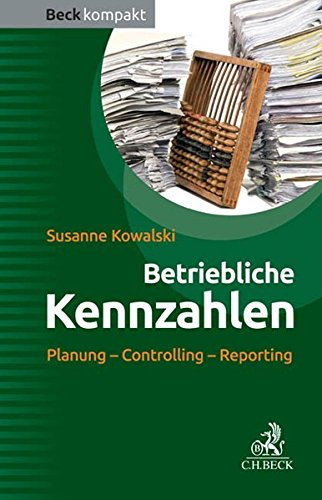 Betriebliche Kennzahlen: Planung - Controlling - Reporting
