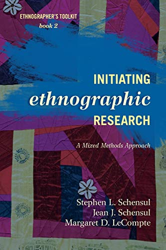 Initiating Ethnographic Research: A Mixed Methods Approach (Volume 2) (Ethnographer's Toolkit, Second Edition, 2)