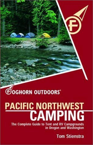 Foghorn Outdoors Pacific Northwest Camping: The Complete Guide to Tent and Rv Campgrounds in Washington and Oregon (Moon Pacific Northwest Camping) by Tom Stienstra (2003-05-01)