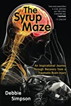 The Syrup Maze: An Inspirational Journey Through Recovery from a Traumatic Brain Injury