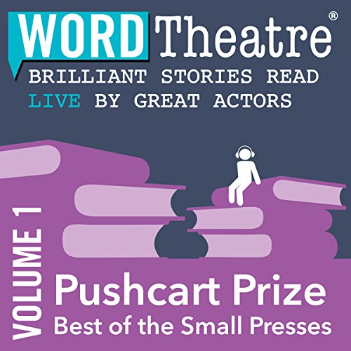 WordTheatre: Pushcart Prize: Best of the Small Presses, Volume 1 audiobook cover art