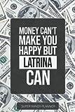 Latrina: Money Can't Make You Happy But Latrina Can - Custom Name Gift Planner Calendar Notebook Journal