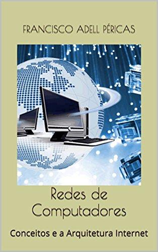 Redes de Computadores: Conceitos e a Arquitetura Internet