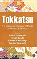 Tokkatsu: The Japanese Educational Model of Holistic Education (Education Systems and Policies)