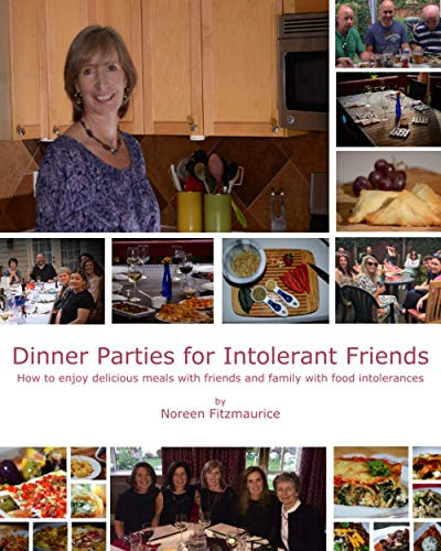 Dinner Parties for Intolerant Friends: How to Enjoy Delicious Meals with Friends and Family with Food Intolerances
