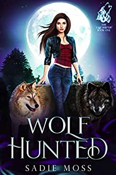 Wolf Hunted: A Reverse Harem Paranormal Romance (The Last Shifter Book 1) by [Sadie Moss]