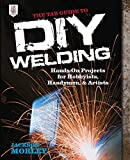 The TAB Guide to DIY Welding: Hands-on Projects for Hobbyists, Handymen, and Artists