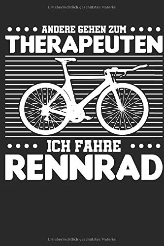 Rennrad Notizbuch. Andere gehen zum Therapeuten Ich fahre Rennrad: 6 x 9 (ca. DIN A5) Punktraster. 120 Seiten. Notizbuch Skizzenbuch Journal