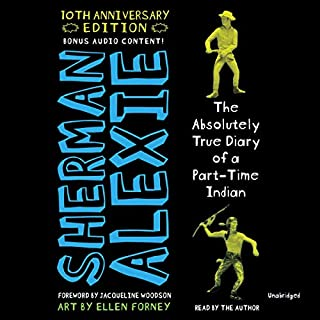 The Absolutely True Diary of a Part-Time Indian: 10th Anniversary Edition                   Written by:                                                                                                                                 Sherman Alexie                               Narrated by:                                                                                                                                 Sherman Alexie                      Length: 7 hrs and 50 mins     Not rated yet     Overall 0.0