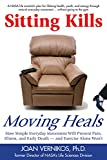 Image of Sitting Kills, Moving Heals: How Everyday Movement Will Prevent Pain, Illness, and Early Death -- and Exercise Alone Won't