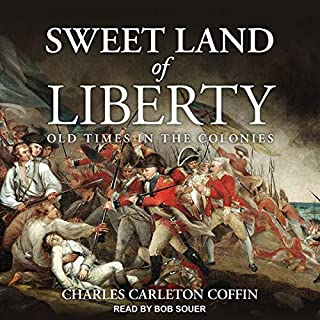 Sweet Land of Liberty     Old Times in the Colonies              Written by:                                                                                                                                 Charles Carleton Coffin                               Narrated by:                                                                                                                                 Bob Souer                      Length: 10 hrs and 29 mins     Not rated yet     Overall 0.0