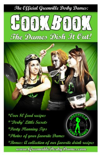 Greenville Derby Dames Cookbook: The Dames Dish It Out! (English Edition)