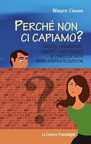 Perché non ci capiamo? Giochi relazionali, aspetti psicologici e meccanismi della comunicazione (Le comete Vol. 220) (Italian Edition)