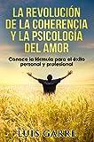 La Revolución de la Coherencia y la Psicología del Amor: Comienza la era de los nuevos triunfadores. Conoce su fórmula para el éxito personal y profesional (DESARROLLO Y CRECIMIENTO PERSONAL nº 1)