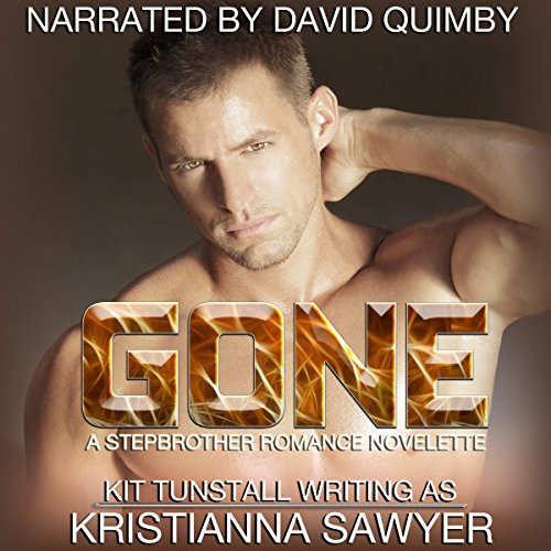 Gone     A Stepbrother Romance Novelette              By:                                                                                                                                 Kristianna Sawyer,                                                                                        Kit Tunstall                               Narrated by:                                                                                                                                 David Quimby                      Length: 1 hr and 6 mins     9 ratings     Overall 4.0