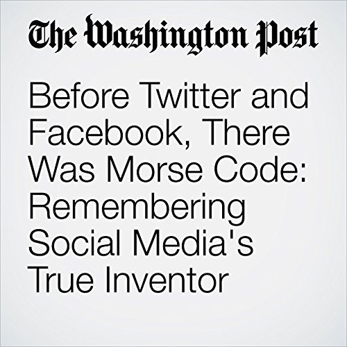 Before Twitter and Facebook, There Was Morse Code: Remembering Social Media's True Inventor audiobook cover art