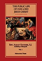 Public Life of Our Lord Jesus Christ, vol. 1
