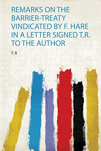 Remarks on the Barrier-Treaty Vindicated by F. Hare in a Letter Signed T.R. to the Author (1)
