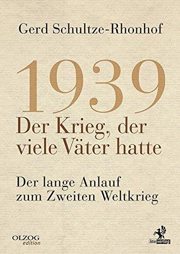 1939 – Der Krieg, der viele Väter hatte: Der lange Anlauf zum Zweiten Weltkrieg