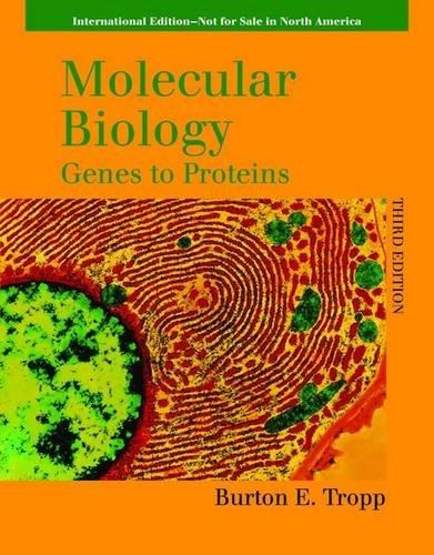 Molecular Biology: Genes to Proteins. Burton E. Tropp